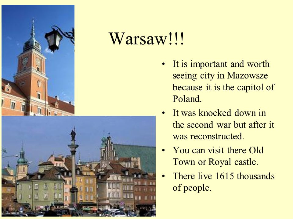 Warsaw!!! It is important and worth seeing city in Mazowsze because it is the capitol of Poland.