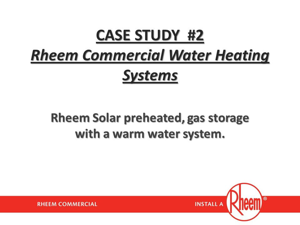 CASE STUDY #2 Rheem Commercial Water Heating Systems
