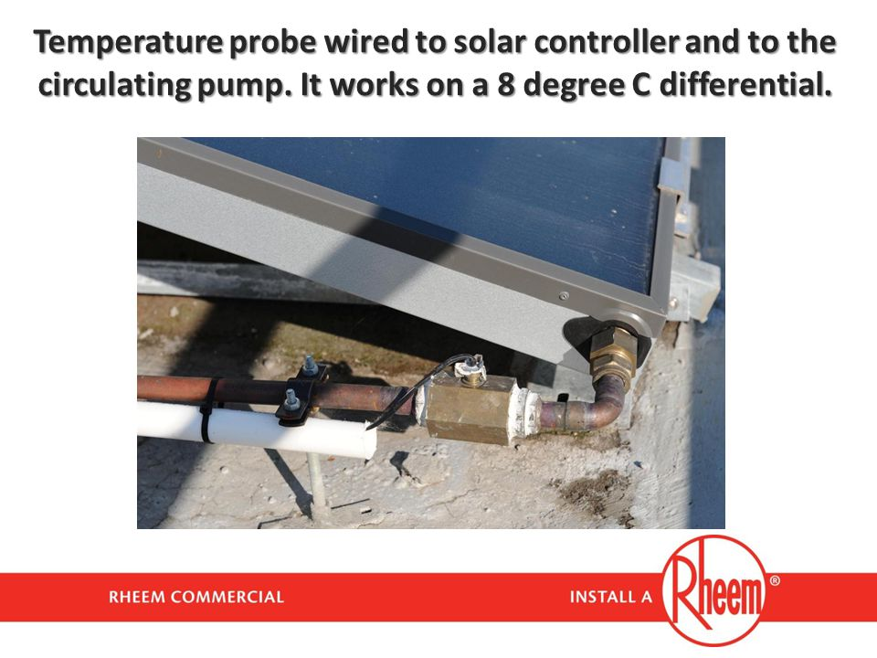 Temperature probe wired to solar controller and to the circulating pump.