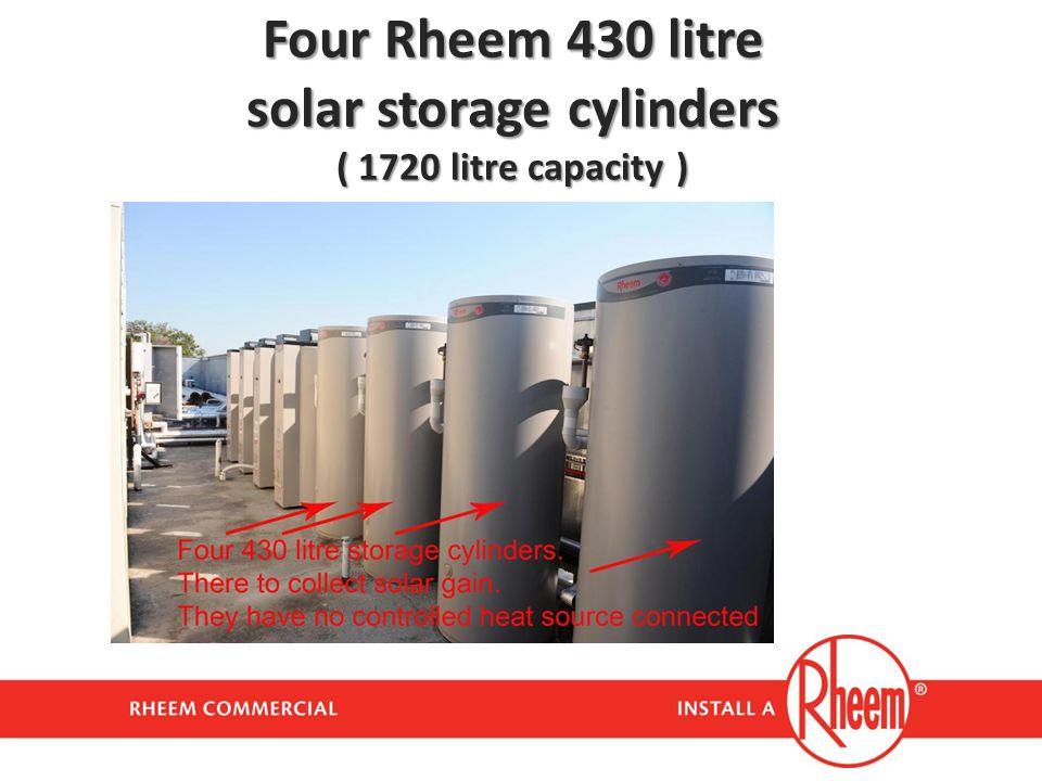 Four Rheem 430 litre solar storage cylinders ( 1720 litre capacity )