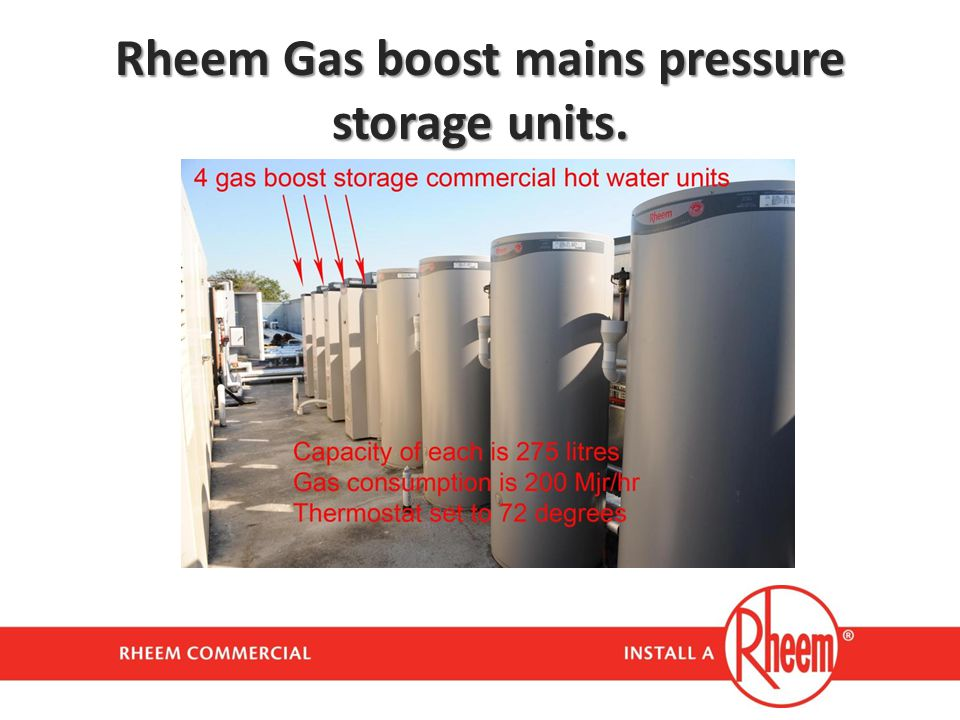 Rheem Gas boost mains pressure storage units.