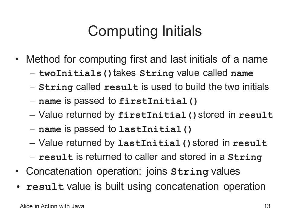 Computing Initials Method for computing first and last initials of a name. twoInitials()takes String value called name.