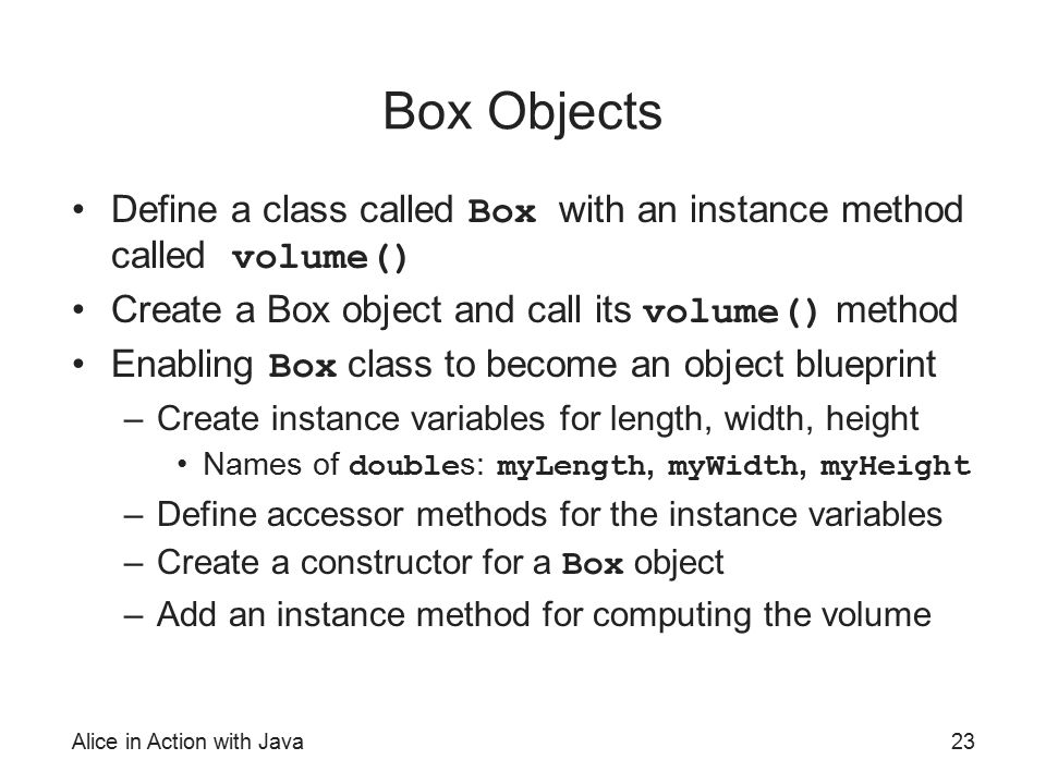 Alice in action with java ppt video online download box objects define a class called box with an instance method called volume create malvernweather Choice Image