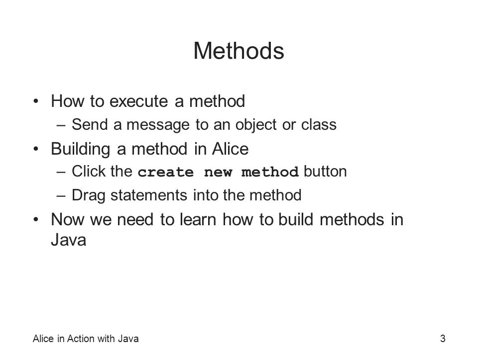 Methods How to execute a method Building a method in Alice