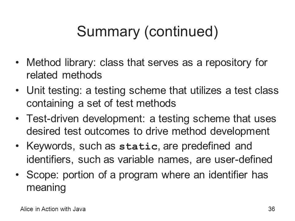 Summary (continued) Method library: class that serves as a repository for related methods.