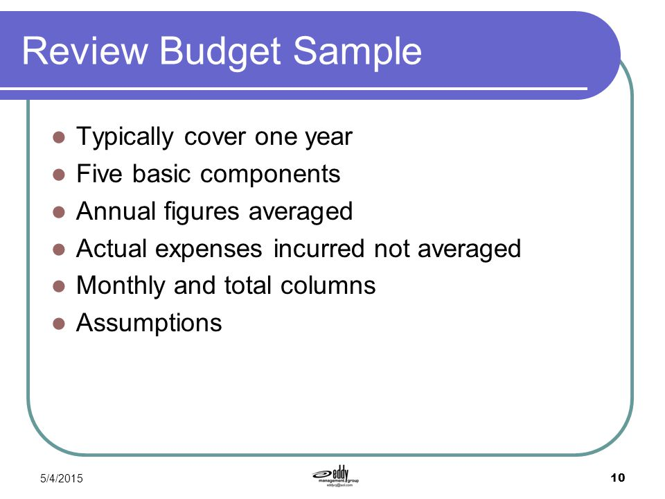 Review Budget Sample Typically cover one year Five basic components