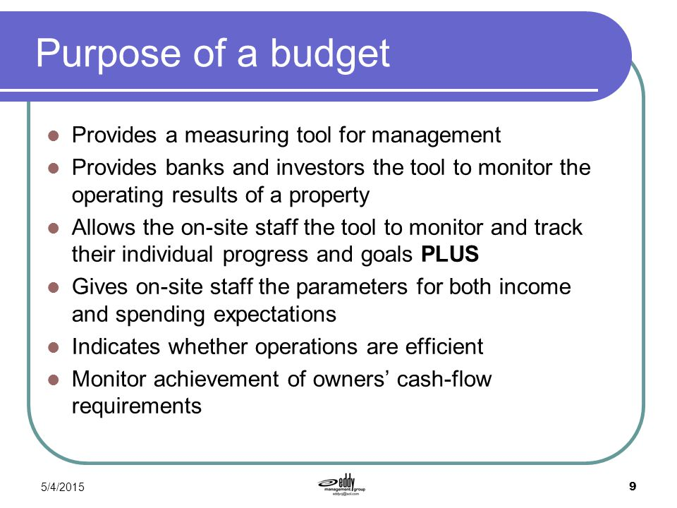 Purpose of a budget Provides a measuring tool for management