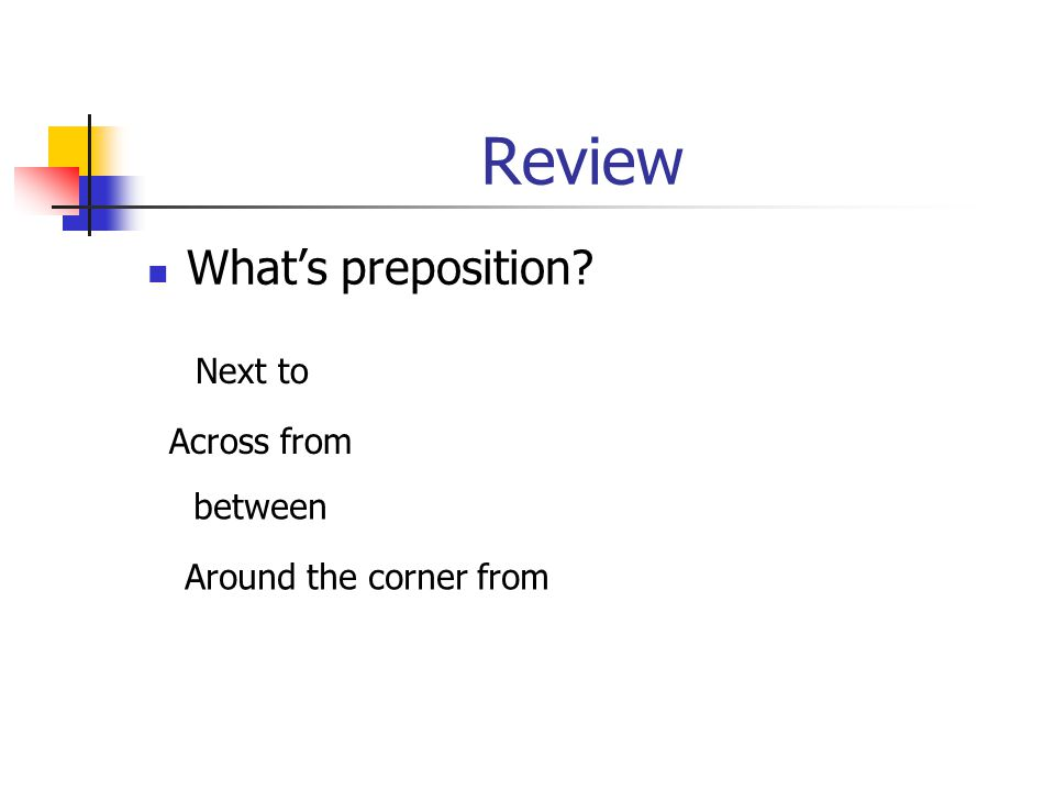 Review What's preposition Next to Across from between