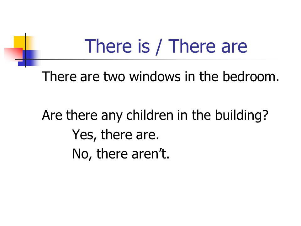 There is / There are There are two windows in the bedroom.