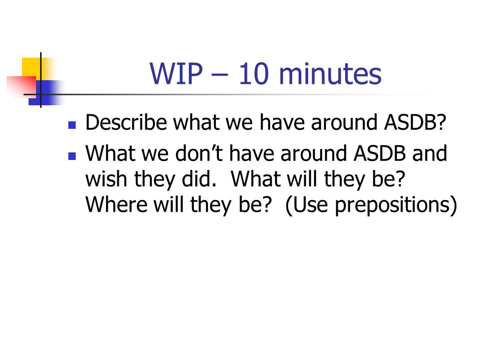 WIP – 10 minutes Describe what we have around ASDB