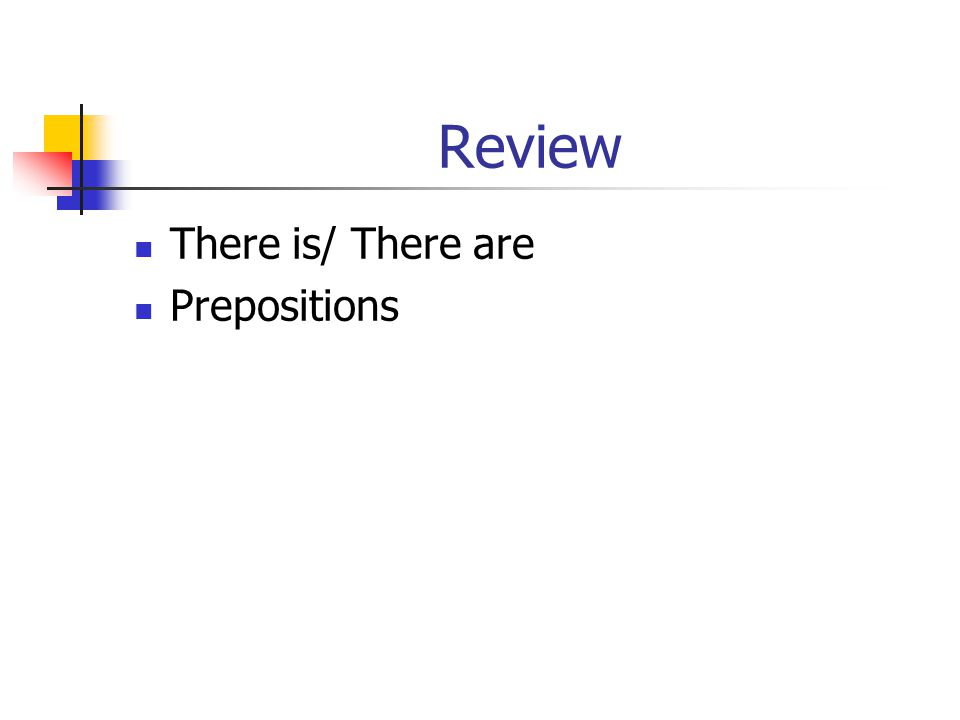 Review There is/ There are Prepositions