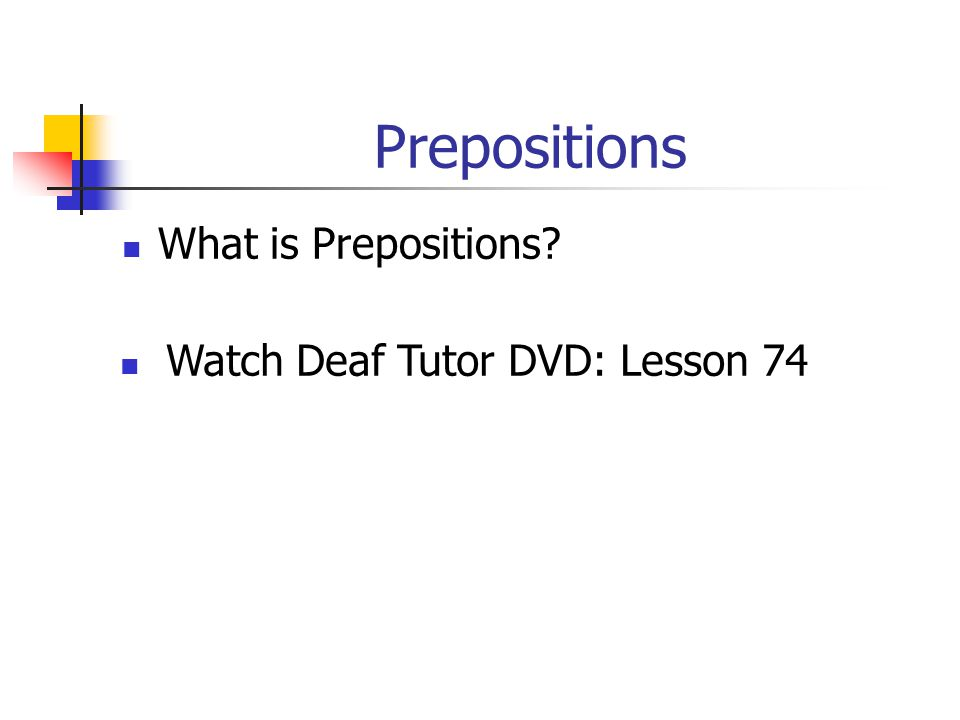 Prepositions What is Prepositions Watch Deaf Tutor DVD: Lesson 74