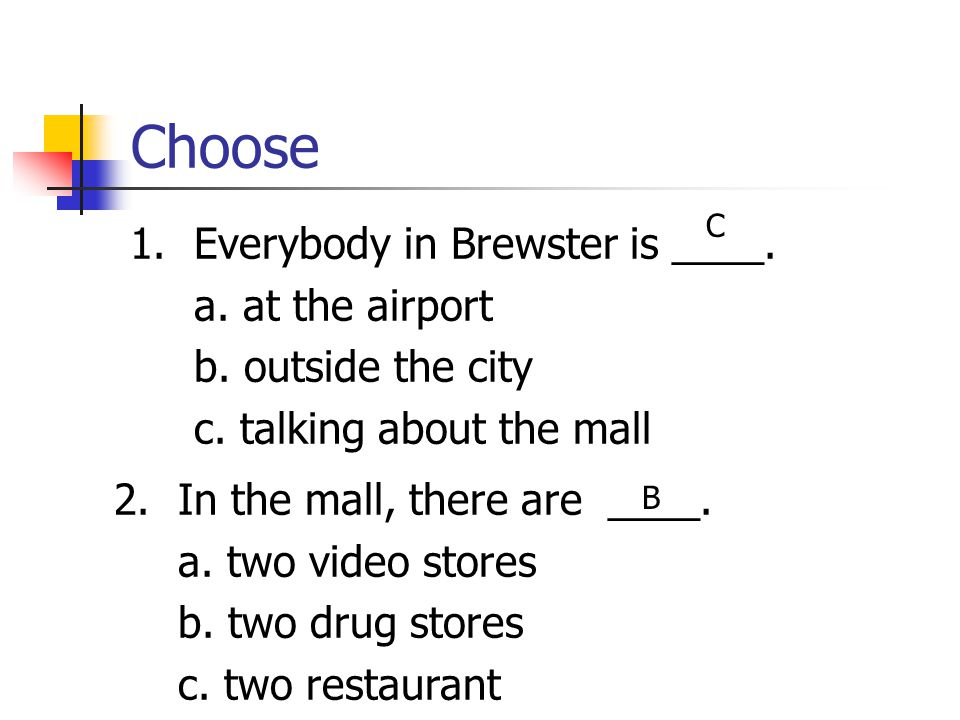 Choose 1. Everybody in Brewster is ____. a. at the airport