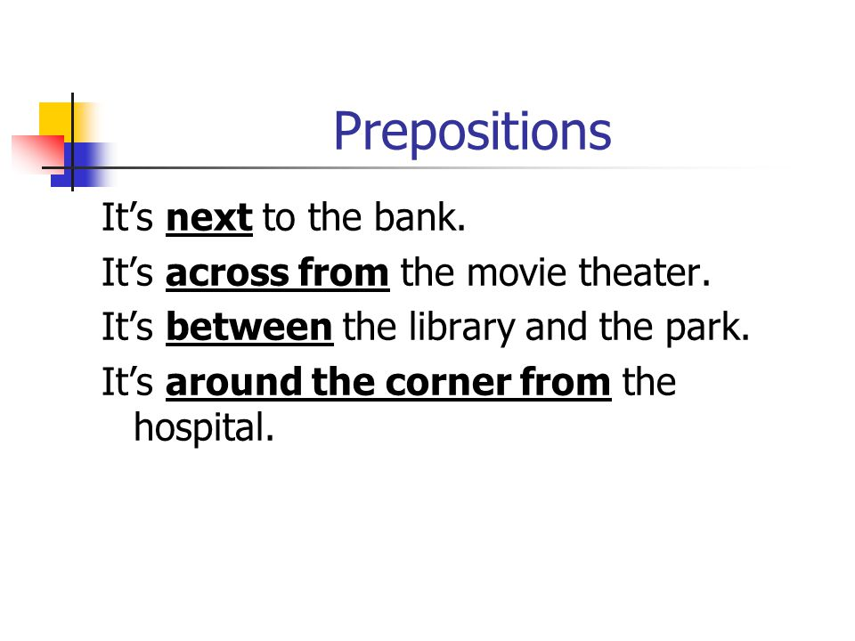 Prepositions It's next to the bank.