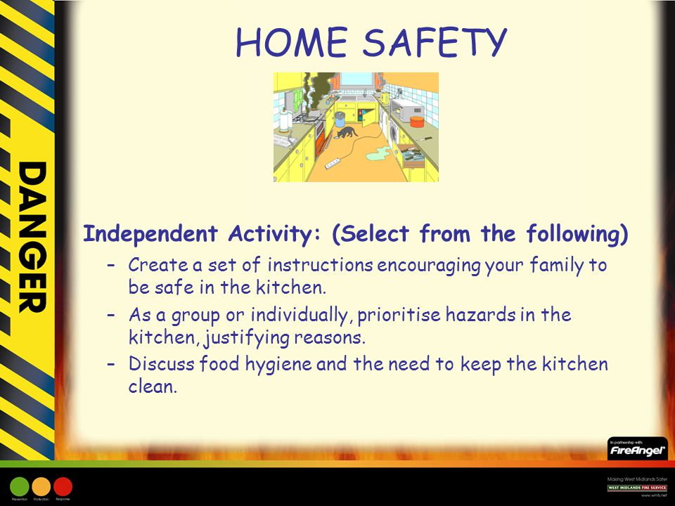 HOME SAFETY Independent Activity: (Select from the following)