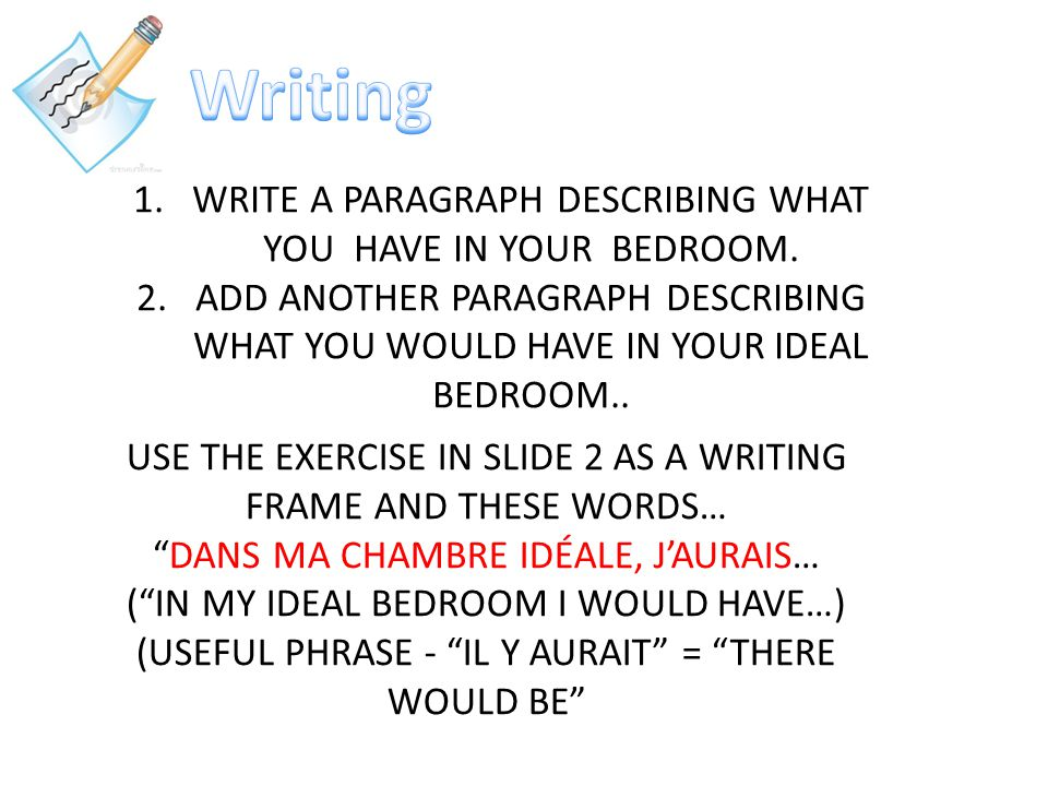 Writing WRITE A PARAGRAPH DESCRIBING WHAT YOU HAVE IN YOUR BEDROOM.