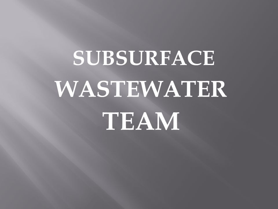 SUBSURFACE WASTEWATER TEAM