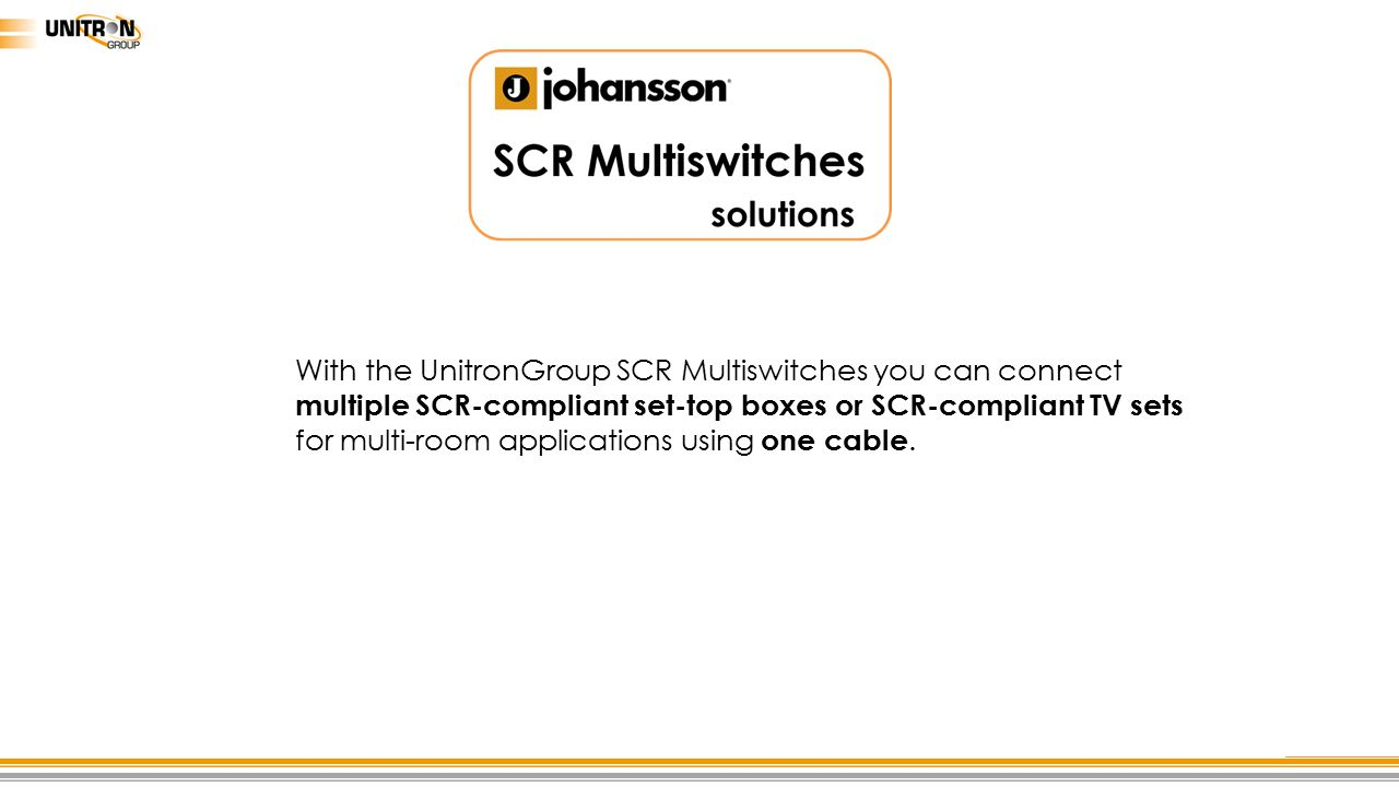 With the UnitronGroup SCR Multiswitches you can connect