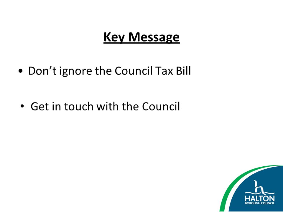 Key Message Don't ignore the Council Tax Bill