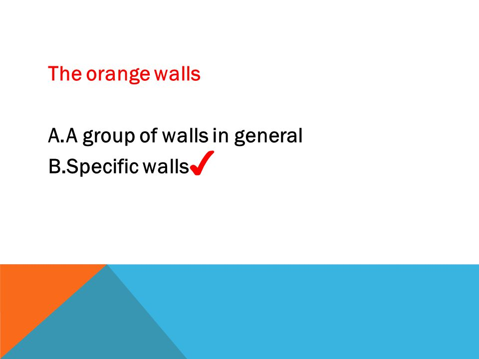 The orange walls A group of walls in general Specific walls ✔