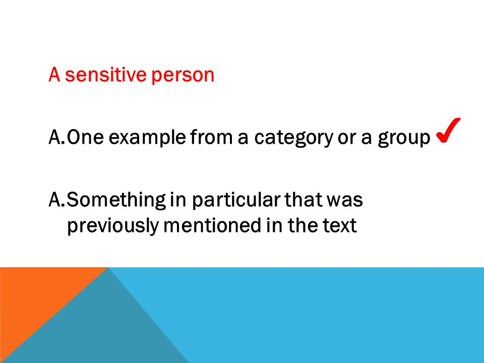 ✔ A sensitive person One example from a category or a group