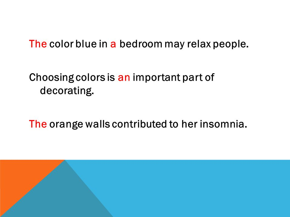 The color blue in a bedroom may relax people