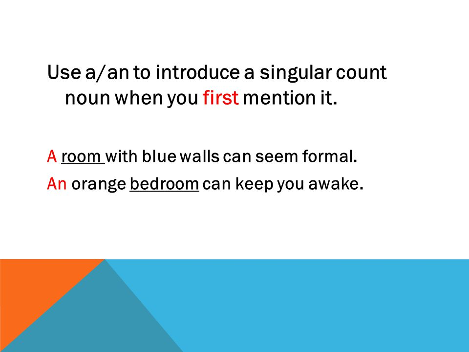 Use a/an to introduce a singular count noun when you first mention it.