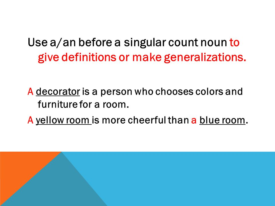 Use a/an before a singular count noun to give definitions or make generalizations.
