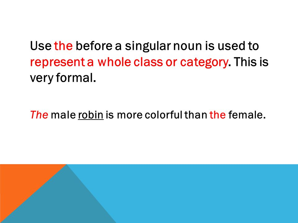 Use the before a singular noun is used to represent a whole class or category. This is very formal.