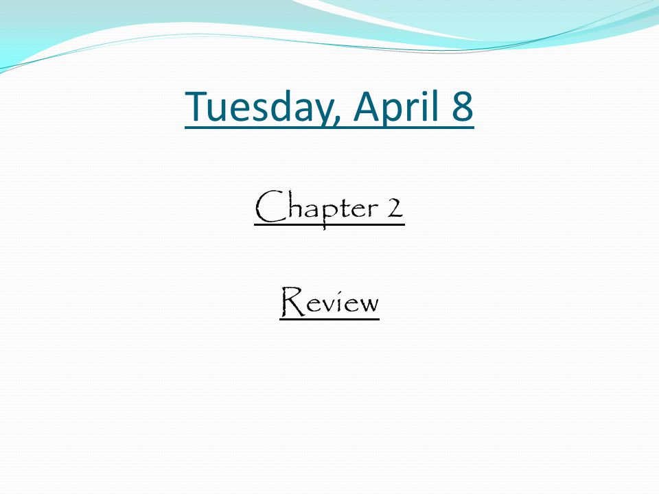 Tuesday, April 8 Chapter 2 Review