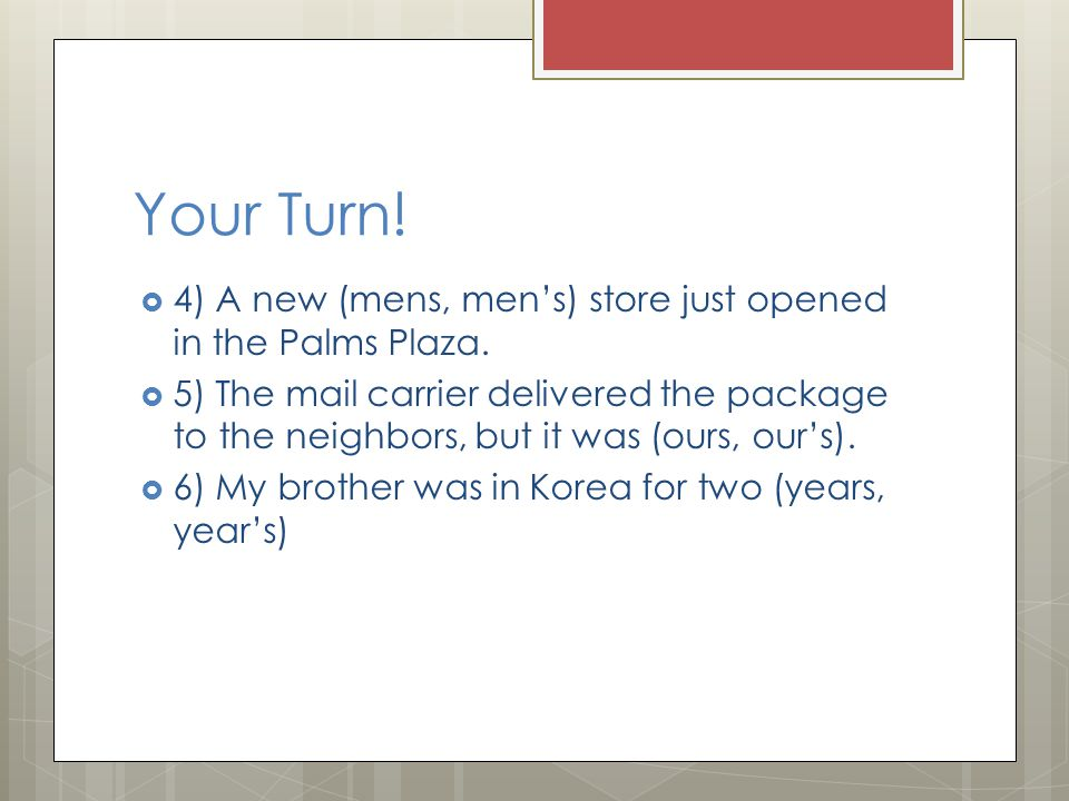 Your Turn! 4) A new (mens, men's) store just opened in the Palms Plaza.