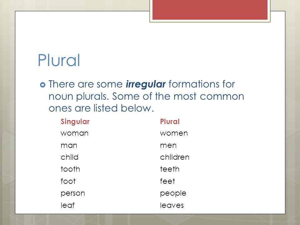 Plural There are some irregular formations for noun plurals. Some of the most common ones are listed below.