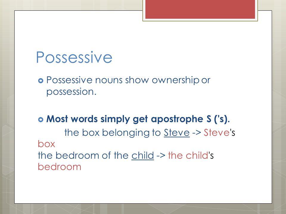 Possessive Possessive nouns show ownership or possession.