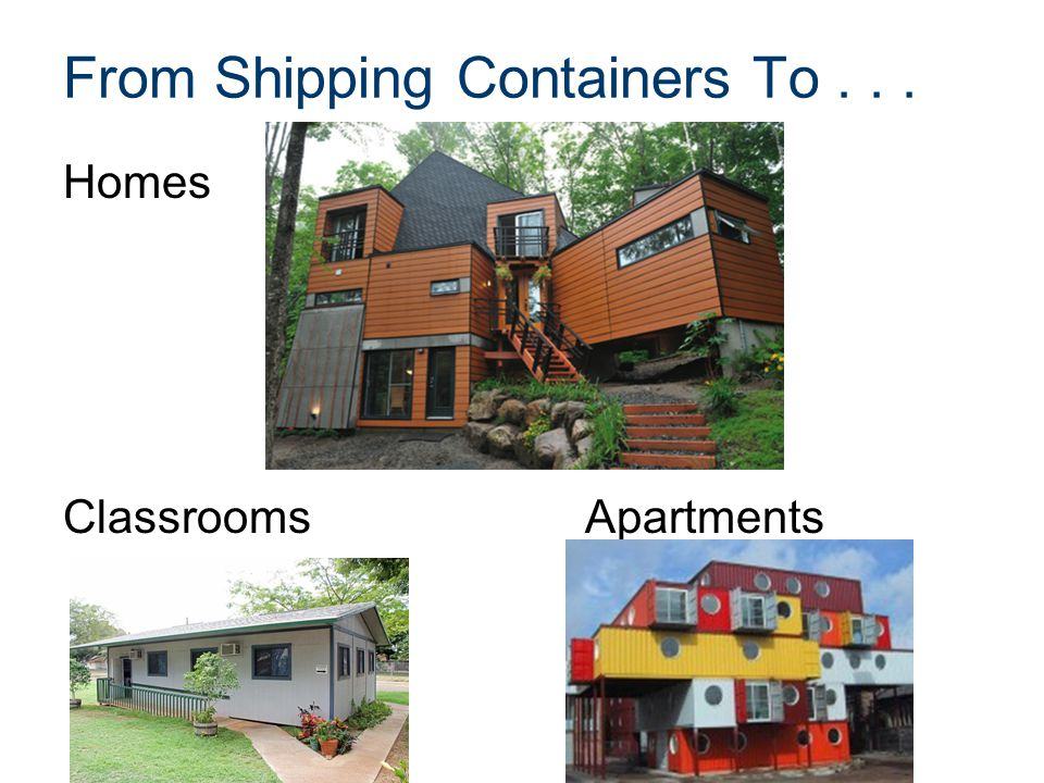 From Shipping Containers To . . .