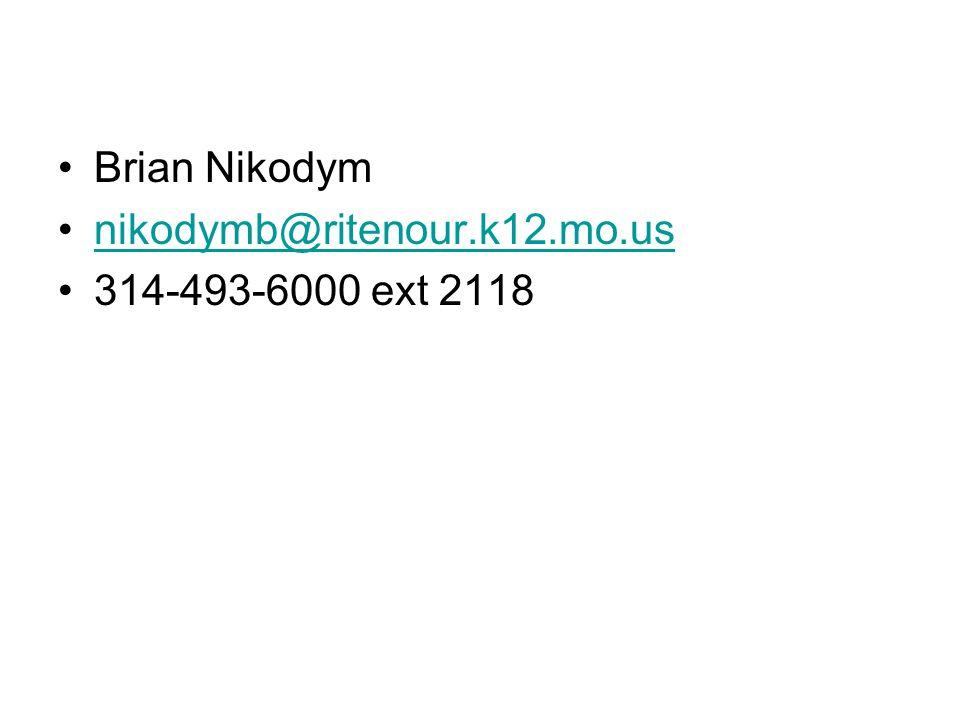 Brian Nikodym nikodymb@ritenour.k12.mo.us 314-493-6000 ext 2118