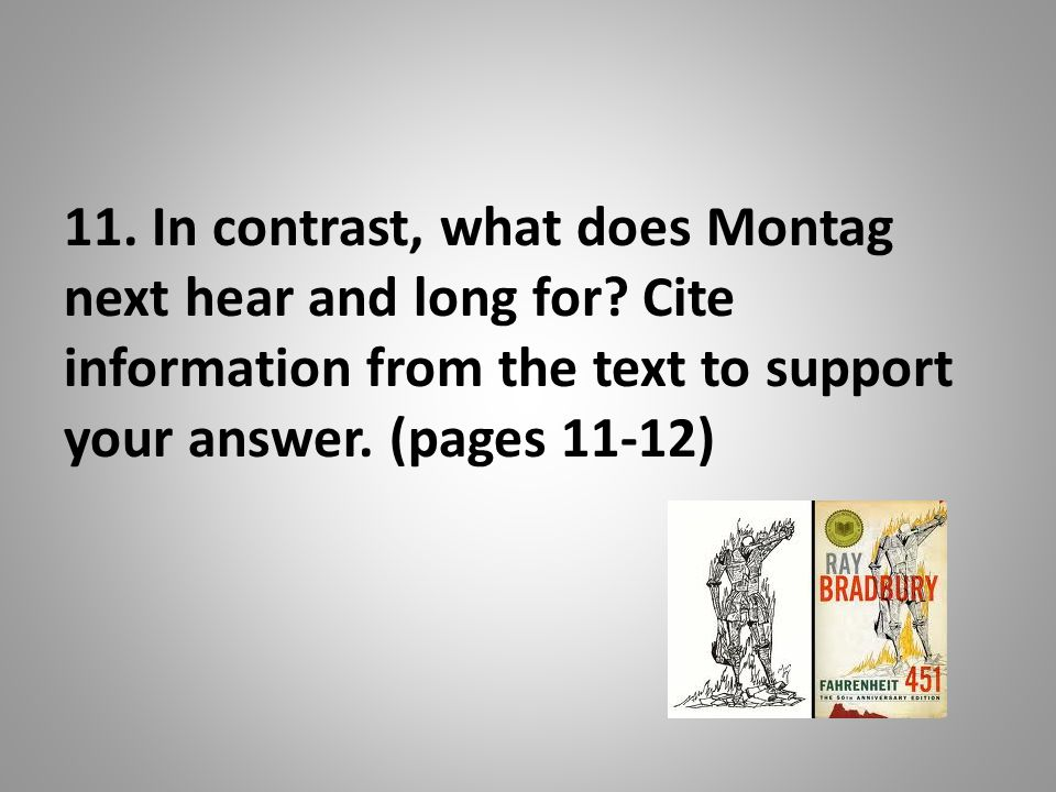 11. In contrast, what does Montag next hear and long for