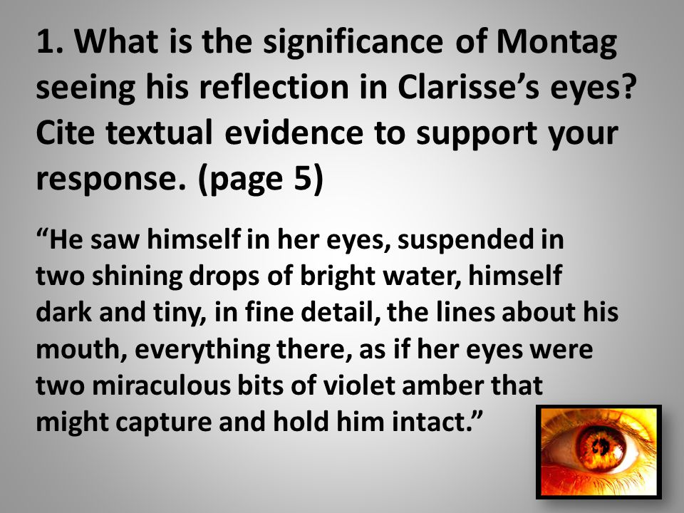 1. What is the significance of Montag seeing his reflection in Clarisse's eyes Cite textual evidence to support your response. (page 5)
