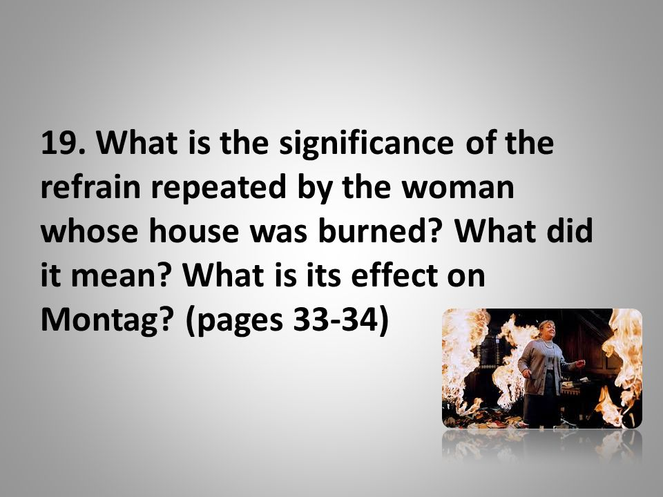 19. What is the significance of the refrain repeated by the woman whose house was burned.