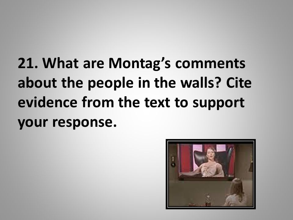 21. What are Montag's comments about the people in the walls