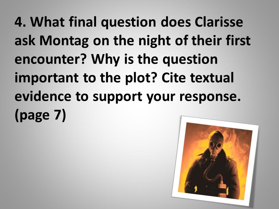 4. What final question does Clarisse ask Montag on the night of their first encounter.