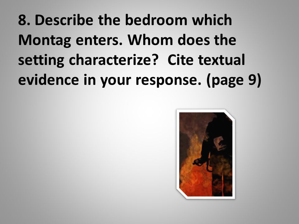 8. Describe the bedroom which Montag enters