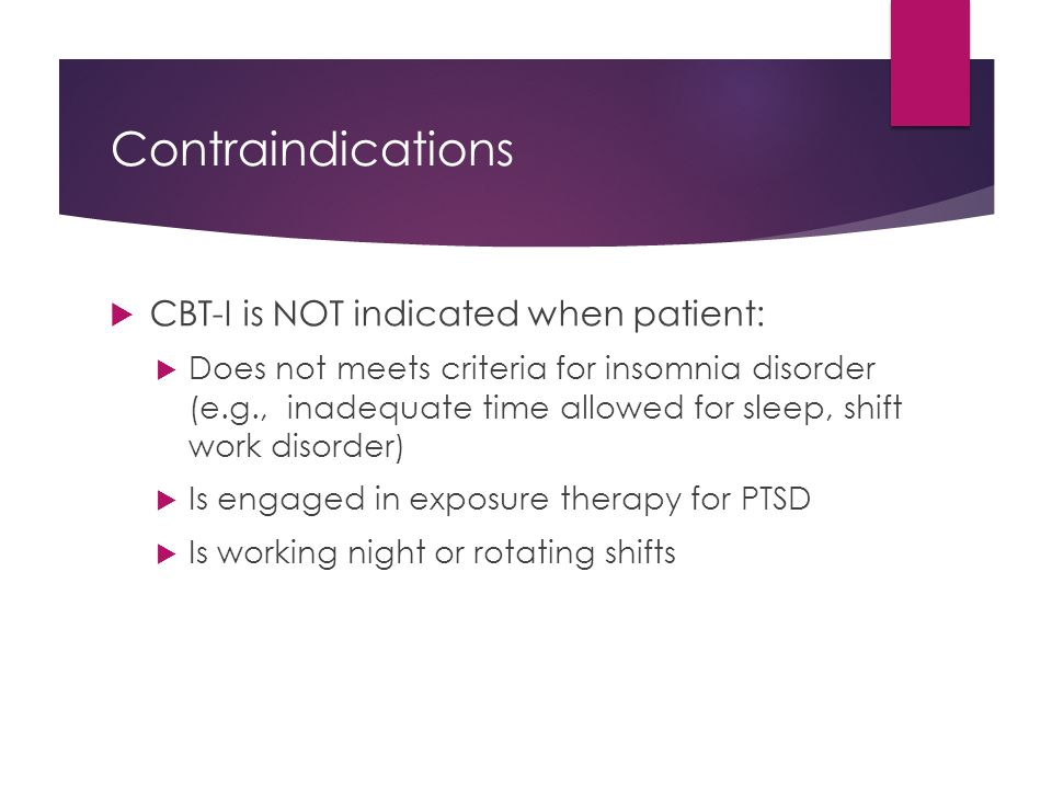 Contraindications CBT-I is NOT indicated when patient: