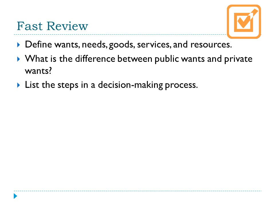 Fast Review Define wants, needs, goods, services, and resources.