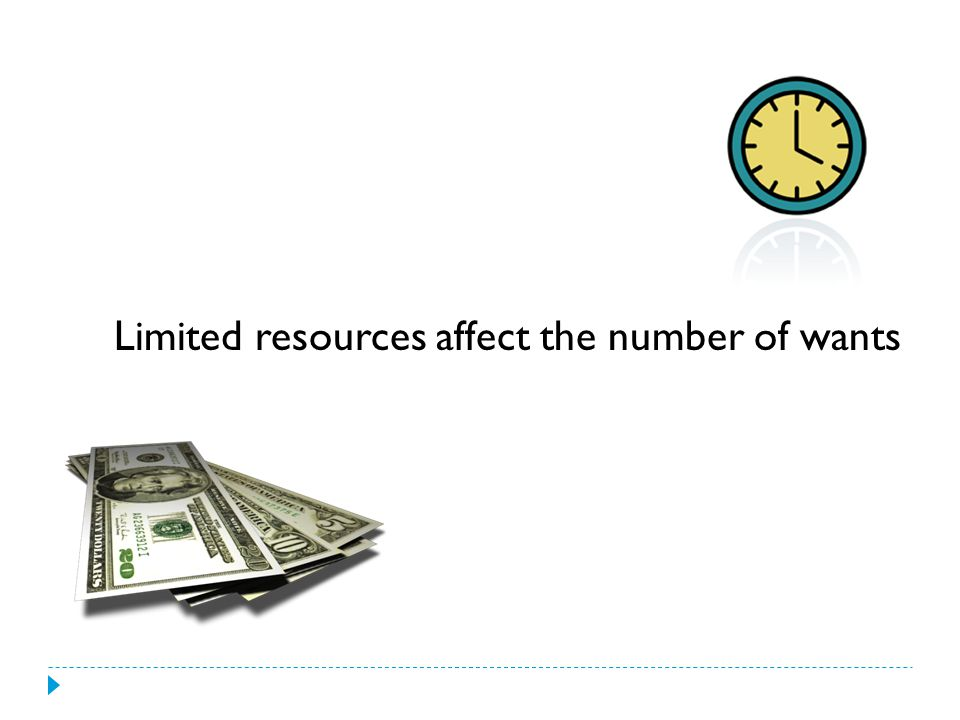 Limited resources affect the number of wants