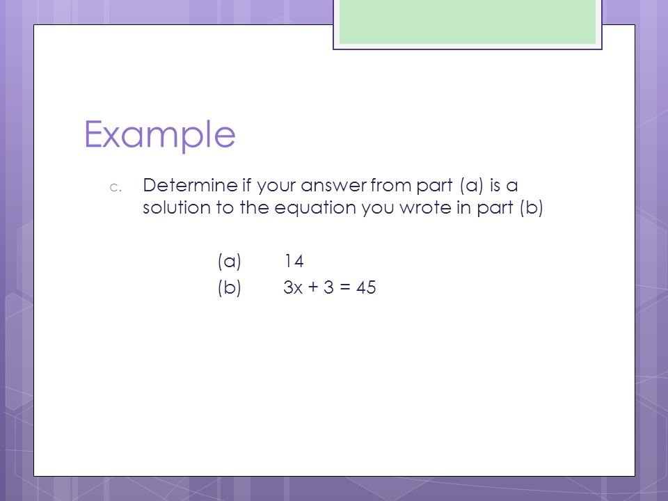 Example Determine if your answer from part (a) is a solution to the equation you wrote in part (b) (a) 14.