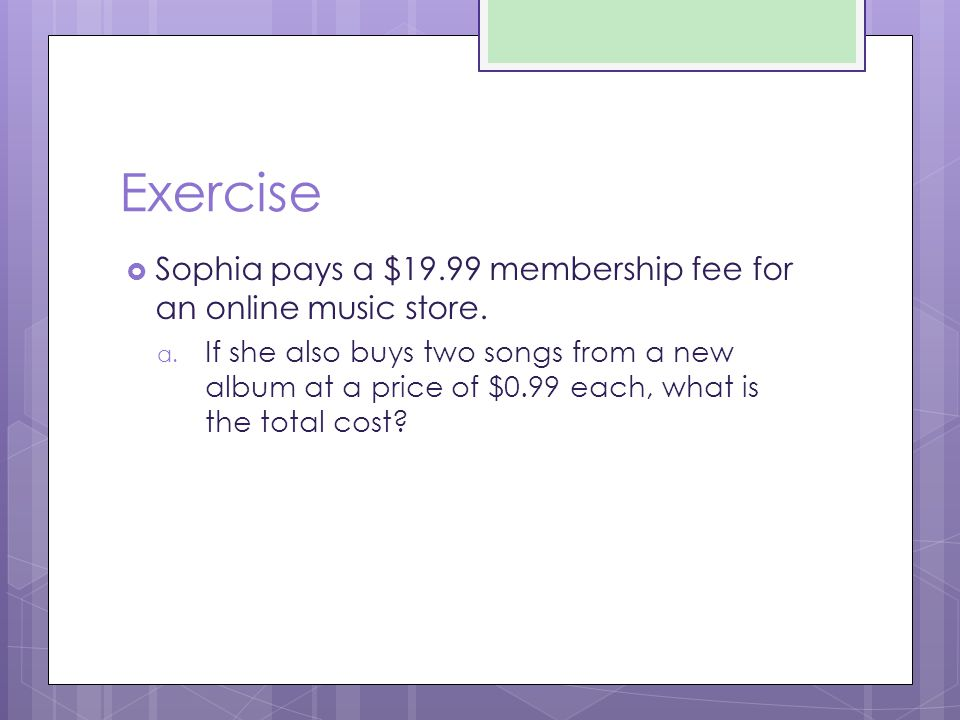 Exercise Sophia pays a $19.99 membership fee for an online music store.
