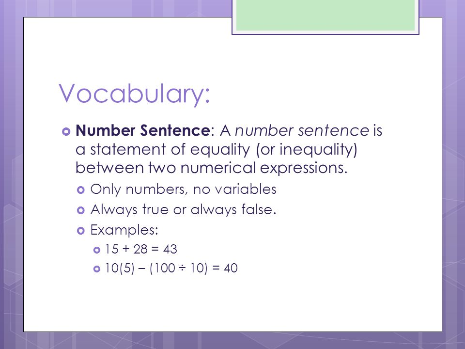 Vocabulary: Number Sentence: A number sentence is a statement of equality (or inequality) between two numerical expressions.