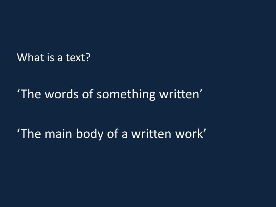 'The words of something written' 'The main body of a written work'