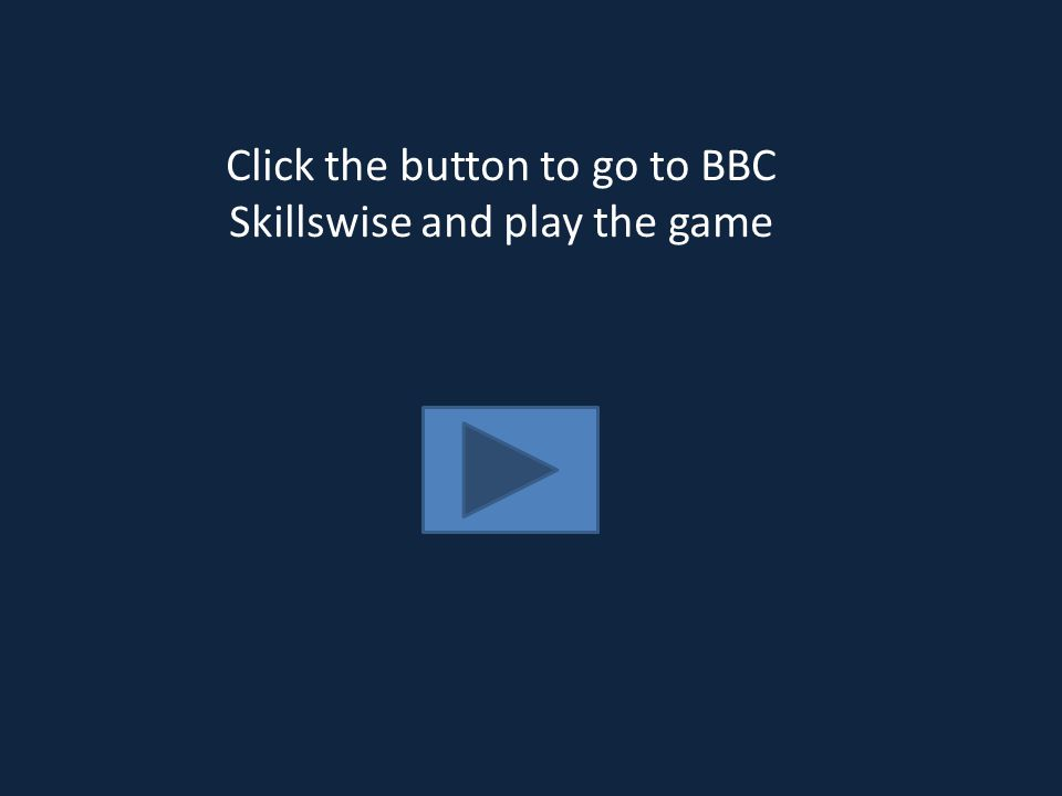 Click the button to go to BBC Skillswise and play the game