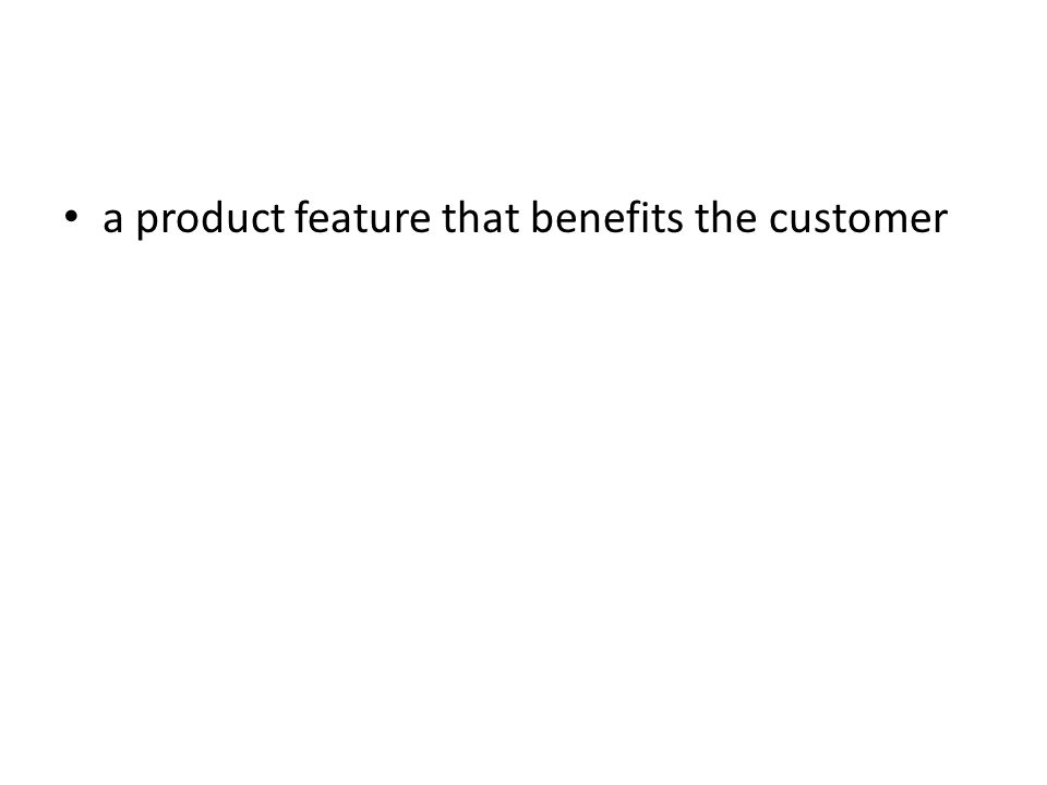a product feature that benefits the customer